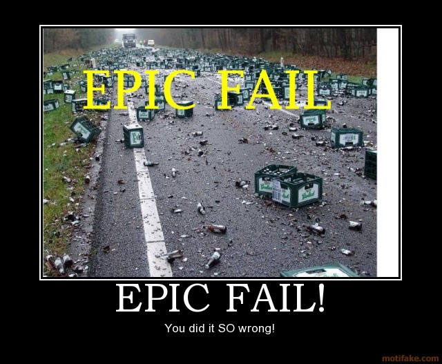 Too Much Crap: Epic Fails! Things That Can Only Get Better Keep Up The Good Work Meme