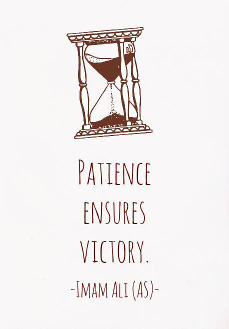 PATIENCE ENSURES VICTORY.