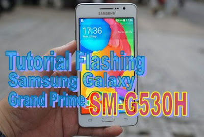Tutorial Flashing Samsung Galaxy Grand Prime SM-G530H Kitkat dan Lollipop