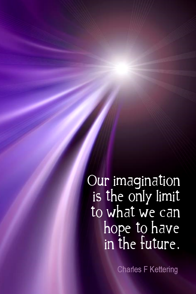 visual quote - image quotation for IMAGINATION - Our imagination is the only limit to what we can hope to have in the future. - Charles F Kettering