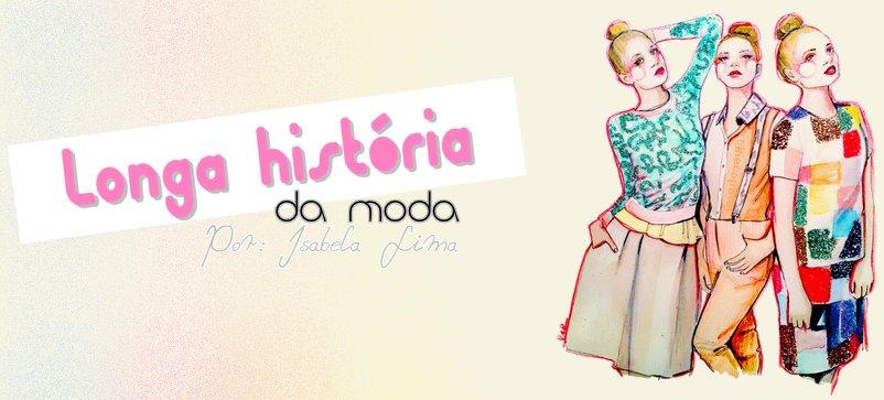 Longa História da Moda.
