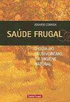 Saúde Frugal - O guia ao crudivorismo e à higiene natural