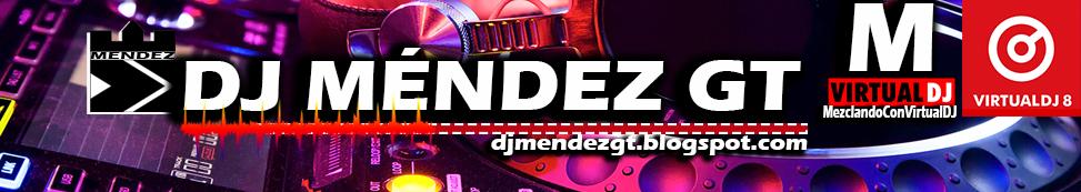 DJ MENDEZ GT