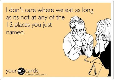 I don;t care where we eat as long as it's not at any of the 12 places you just named.