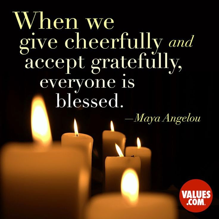 """When we give cheerfully and accept gratefully, everyone is blessed."" ~ Maya Angelou; Picture of burning candles."
