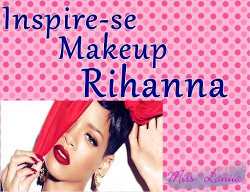 Inspire-se Makeup Rihanna