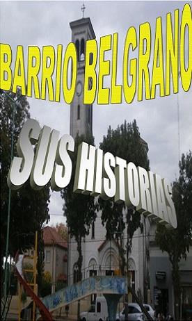 BARRIO BELGRANO - SUS HISTORIAS