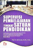 Judul : SUPERVISI PEMBELAJARAN TINGKAT SATUAN PENDIDIKAN Pengarang : Prof. Dr. Ali Imron, M.Pd., M.Si. Penerbit : Bumi Aksara