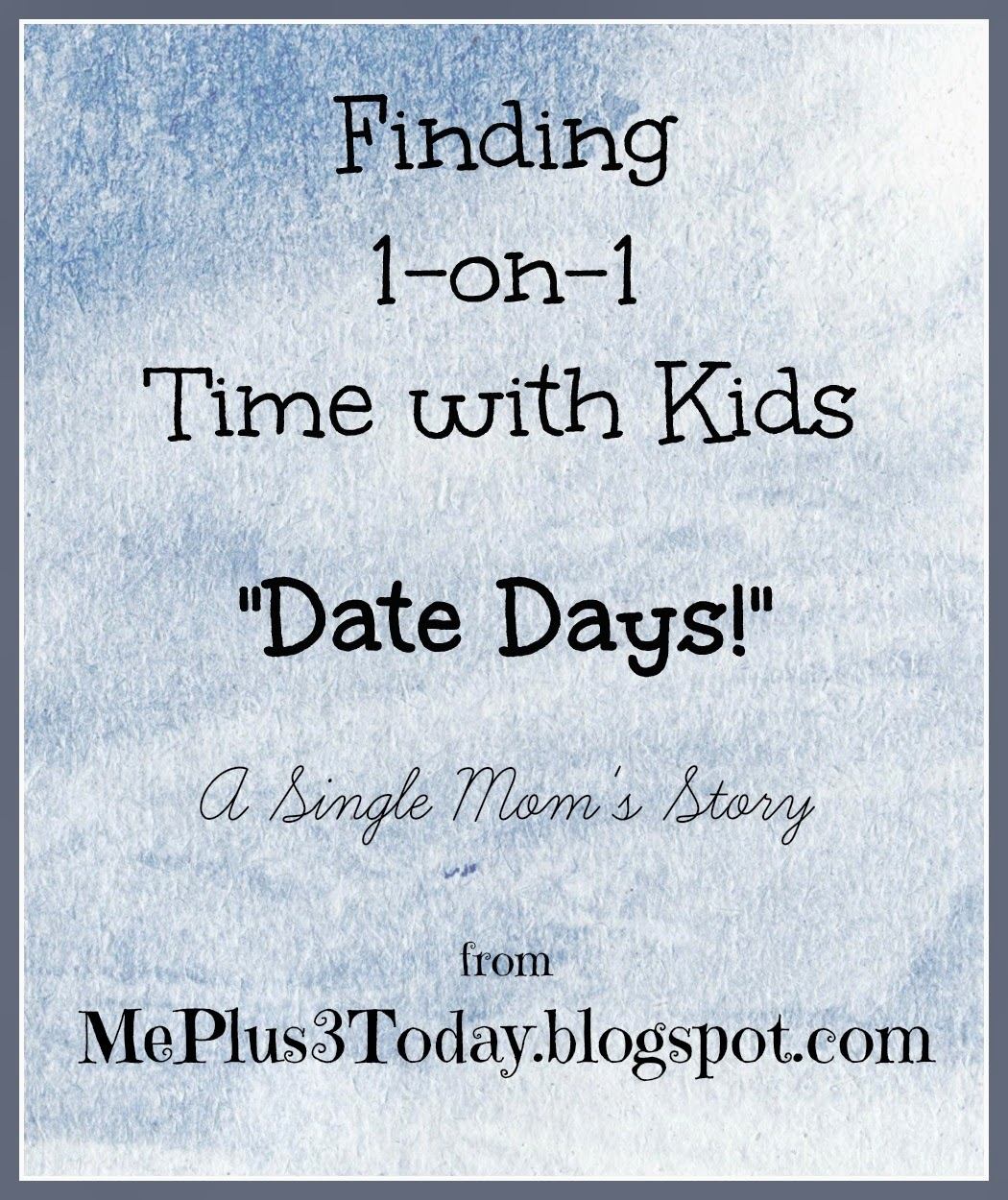 Finding 1-on-1 Time with Kids - Date Days! A single mom's story - MePlus3Today.blogspot.com