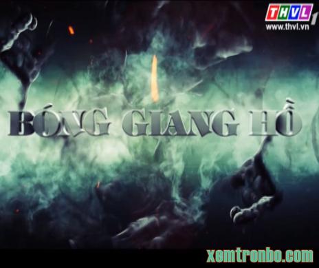 Bóng Giang Hồ Trọn Bộ Lồng tiếng - Thvl1 Tập 45-46 (2014)