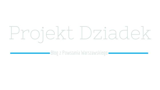 Projekt Dziadek. Blog z Powstania Warszawskiego