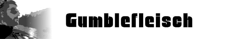 Gumblefleisch: Der Undergroundblog für Philosophen, Literaten und Wahnsinnige