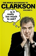 Is It Really Too Much To Ask? The World According to Clarkson