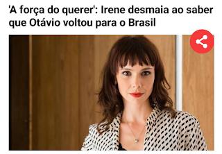 'A força do querer': Irene desmaia ao saber que Otávio voltou para o Brasil