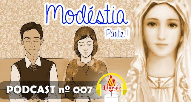 http://liturgicast.blogspot.com.br/2015/08/liturgiscast-7-modestia-parte-1.html