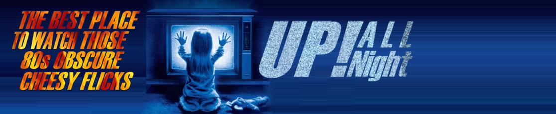 Up! All Night - Watch your favorite cheesy flicks from the past online!