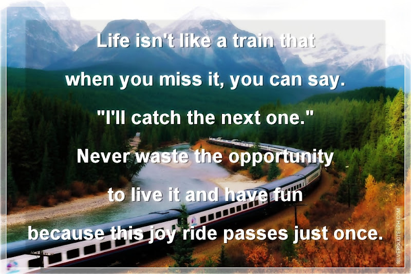Life Isn't Like A Train That When You Miss It, You Can Say. I'll Catch The Next One, Picture Quotes, Love Quotes, Sad Quotes, Sweet Quotes, Birthday Quotes, Friendship Quotes, Inspirational Quotes, Tagalog Quotes