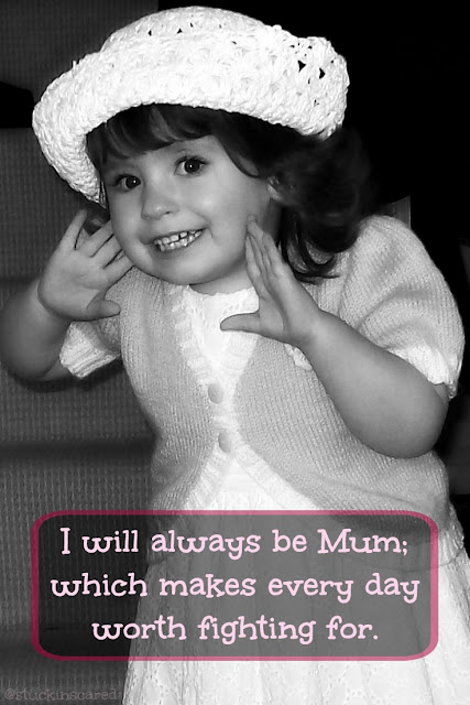 "Quote. ""I will always be Mum, which makes every day worth fighting for"" 
