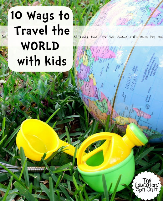 10 Ways to Travel the World with Kids from The Educators' Spin On It