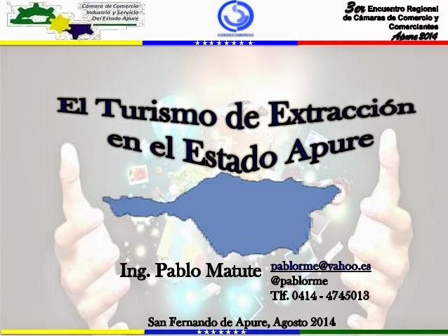 """Ponencia en PDF: """"Turismo de Extracciòn  en Apure"""" por Ing Pablo Matute en 3er. Encuentro regional de cámara de comercio en San Fernando."""
