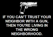. REGARD TO THE 2ND AMENDMENT HERE. KNOWING MY NEIGHBORS AND FRIENDS ARE .