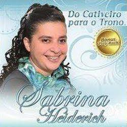 Sabrina Heiderich - Do Cativeiro Para o Trono