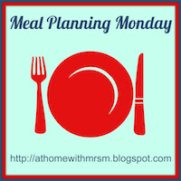 Meal planning monday at http://athomewithmrsm.blogspot.com