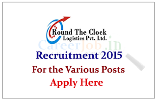 Round the Clock Logistics Pvt Ltd Hiring Candidates for the various posts 2015