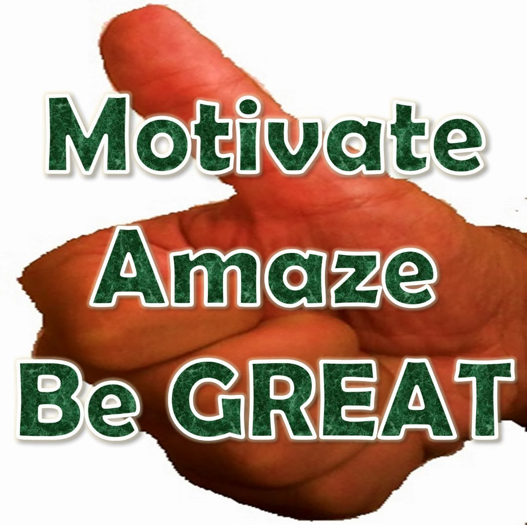 Motivate Amaze Be GREAT