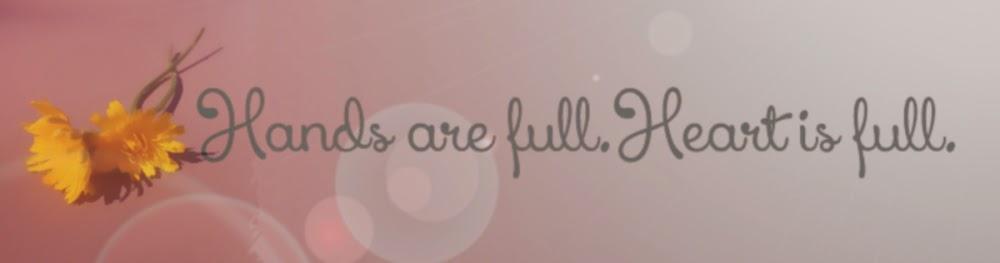 Hands Are Full, Heart Is Full.