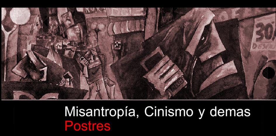 Misantropía, Cinismo y demas Postres