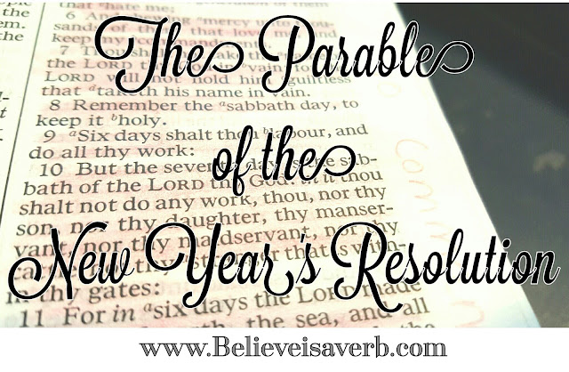 The Parable of the New Year's Resolution - www.BelieveisaVerb.com