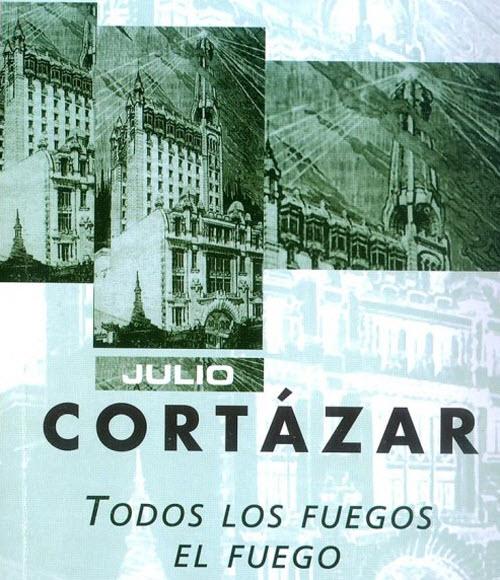 """""""Todos los fuegos el fuego"""", Julio Cortázar"""