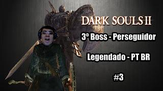 Dark Souls 2 -Legendado PT-BR #3 - 3º Boss ( Perseguidor )