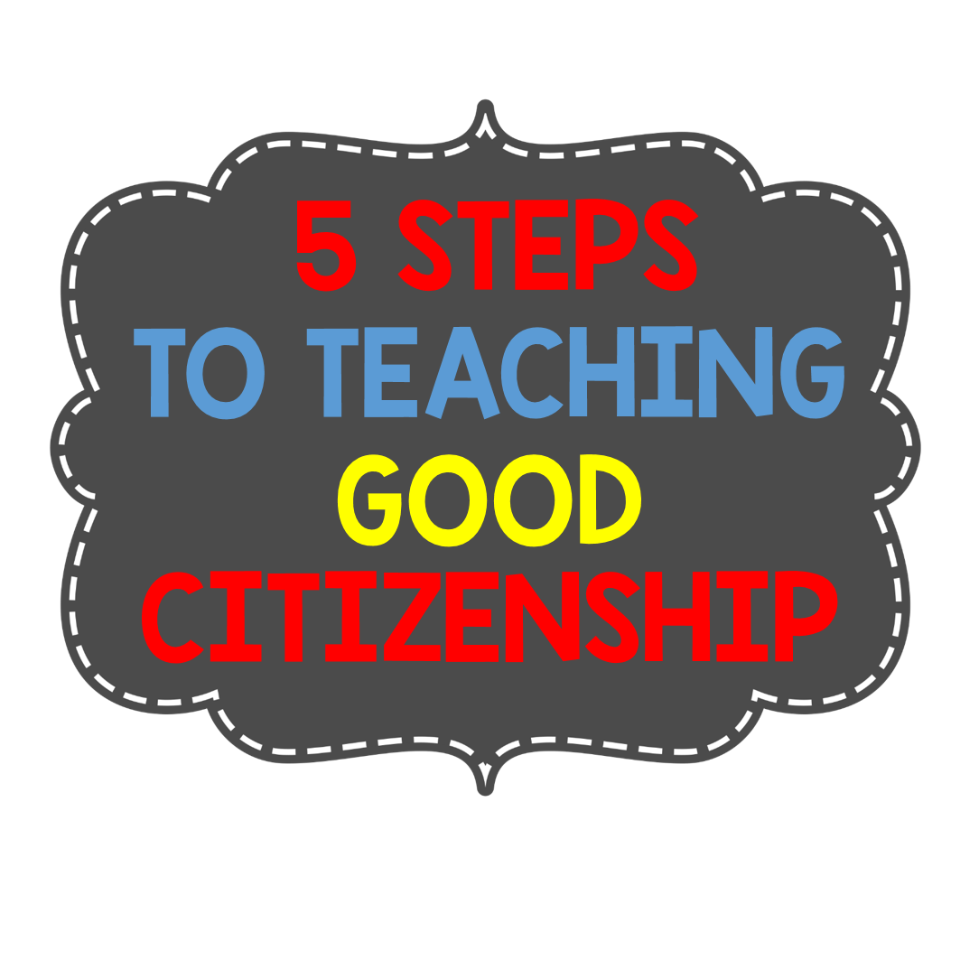 Citizenship: Happy Days In First Grade: 5 STEPS TO TEACHING GOOD
