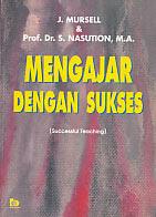 Judul : MENGAJAR DENGAN SUKSES (Successful Teaching) Pengarang : J. Mursell & Prof. Dr. S. Nasution, M.A. Penerbit : Bumi Aksara
