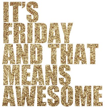 http://1.bp.blogspot.com/-_ifa73epMFk/UKaM69u9MXI/AAAAAAAAQ_E/dJve_Lmu9pU/s1600/friday_awesome_quote.png