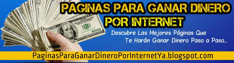 Paginas Para Ganar Dinero Por Internet