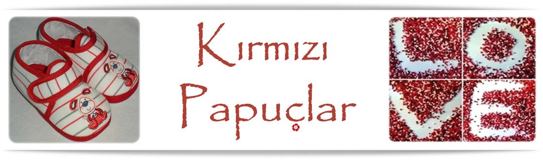 KIRMIZI PAPUÇLAR