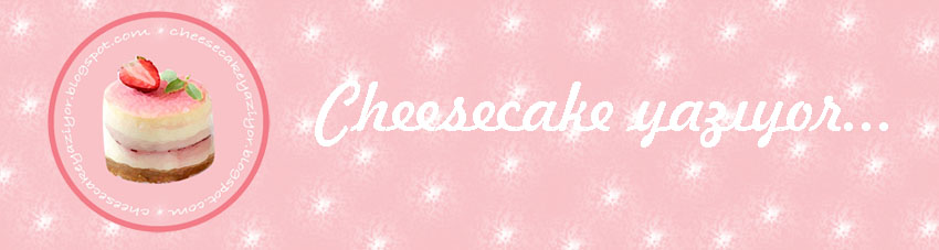 * Cheesecake yazıyor...