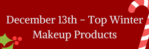 December 13th - Top Winter Makeup Products