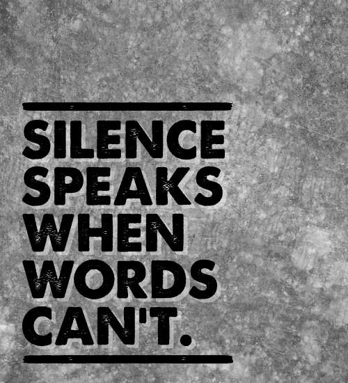 http://1.bp.blogspot.com/-_lCjeX03uCk/T2GzN87AesI/AAAAAAAAAQE/PsJY056aA7w/s1600/silence-speaks.jpg