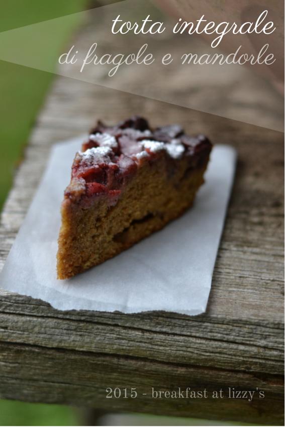 torta integrale di fragole e mandorle