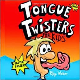 http://www.amazon.com/Tongue-Twisters-Kids-Riley-Weber/dp/148231780X/ref=sr_1_sc_1?ie=UTF8&qid=1430177626&sr=8-1-spell&keywords=tongue+twistesr
