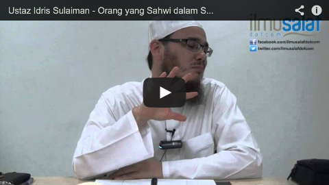 Ustaz Idris Sulaiman – Orang yang Sahwi dalam Sujud Sahwi