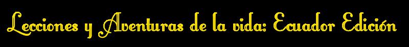 Lecciones y Aventuras de la vida: Ecuador Edición