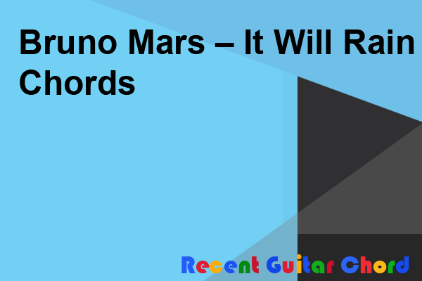 Bruno Mars – It Will Rain Chords