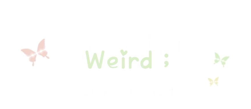 Weird ;
