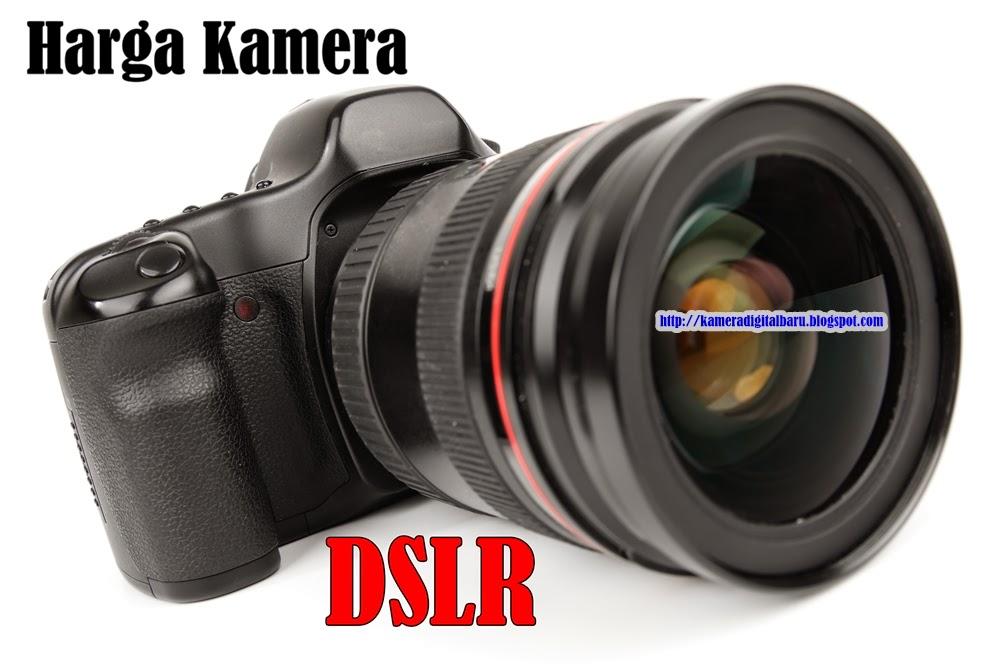 Daftar Harga Kamera DSLR Semua Merk