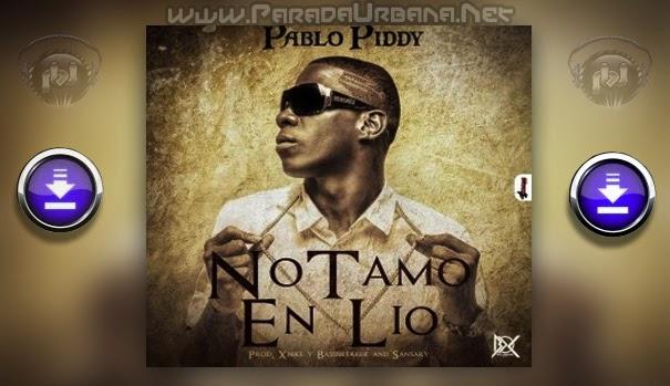 ESTRENO / DESCARGAR – Pablo Piddy – No Tamo En Lio